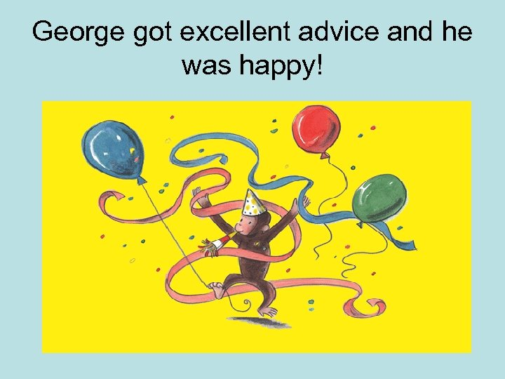 George got excellent advice and he was happy!