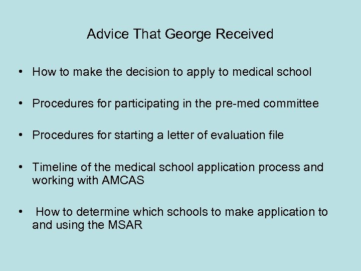 Advice That George Received • How to make the decision to apply to medical