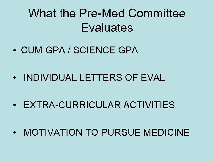 What the Pre-Med Committee Evaluates • CUM GPA / SCIENCE GPA • INDIVIDUAL LETTERS