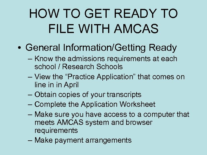 HOW TO GET READY TO FILE WITH AMCAS • General Information/Getting Ready – Know