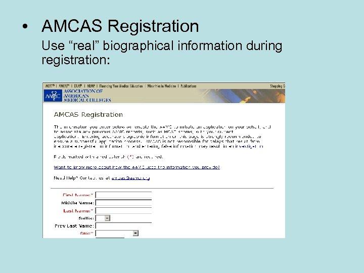 """• AMCAS Registration Use """"real"""" biographical information during registration:"""