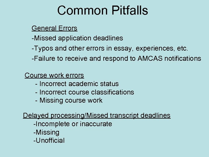 Common Pitfalls General Errors -Missed application deadlines -Typos and other errors in essay, experiences,