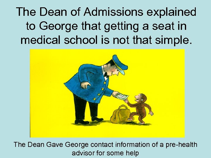 The Dean of Admissions explained to George that getting a seat in medical school