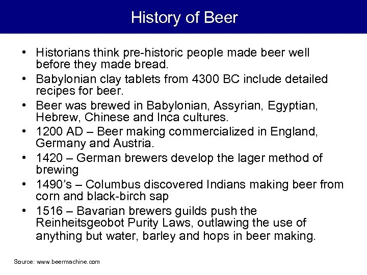 History of Beer • Historians think pre-historic people made beer well before they made