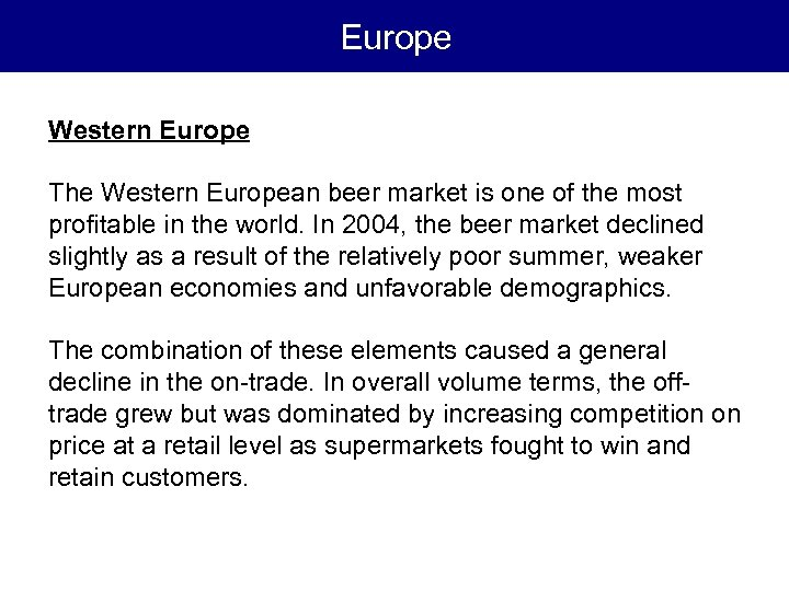 Europe Western Europe The Western European beer market is one of the most profitable