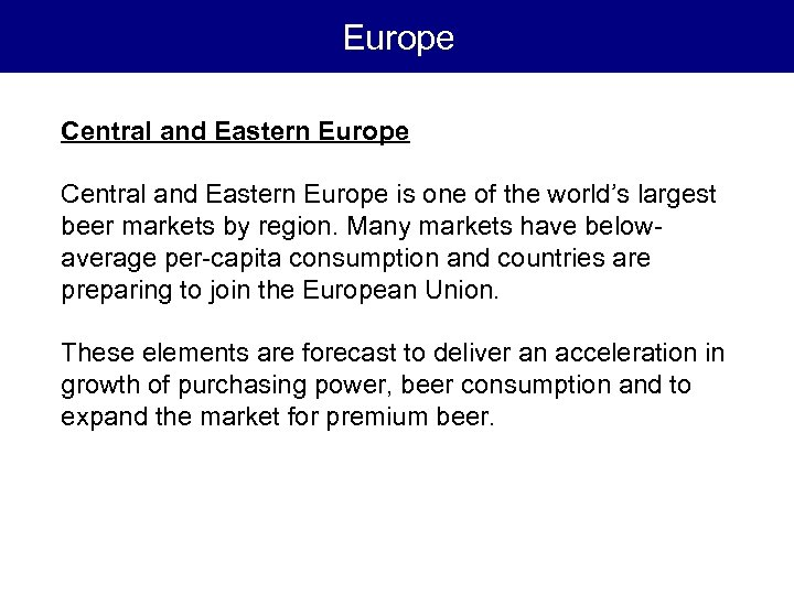 Europe Central and Eastern Europe is one of the world's largest beer markets by
