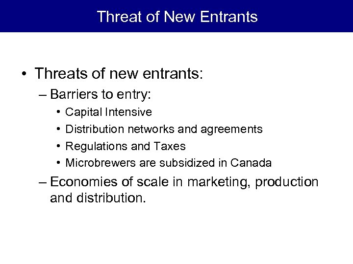 Threat of New Entrants • Threats of new entrants: – Barriers to entry: •