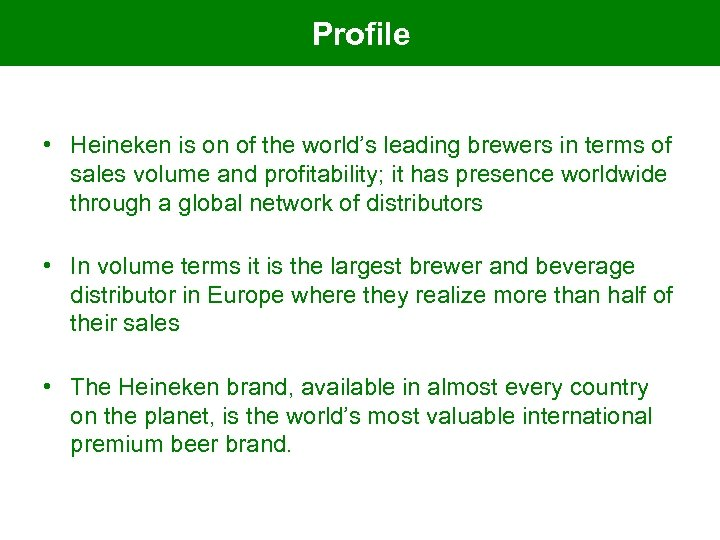Profile • Heineken is on of the world's leading brewers in terms of sales