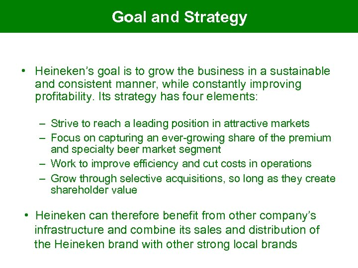 Goal and Strategy • Heineken's goal is to grow the business in a sustainable