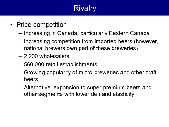 Rivalry • Price competition – Increasing in Canada, particularly Eastern Canada – Increasing competition