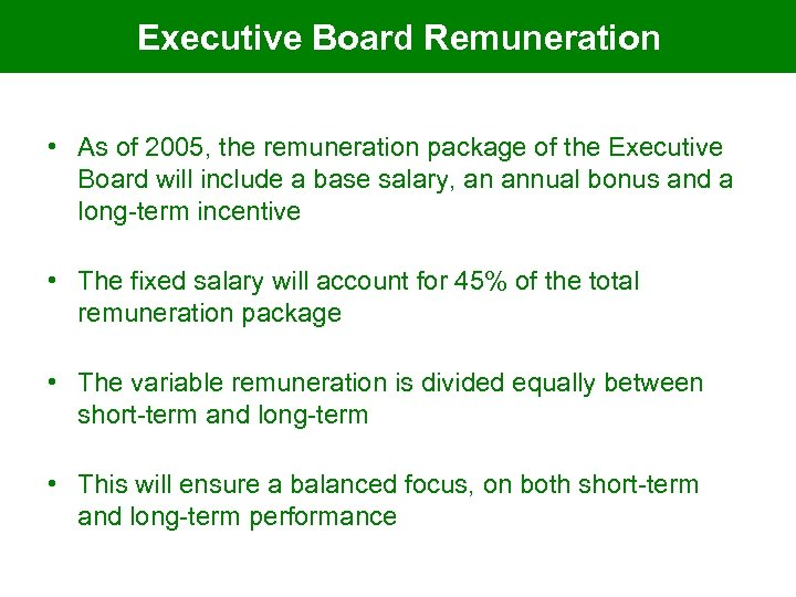 Executive Board Remuneration • As of 2005, the remuneration package of the Executive Board