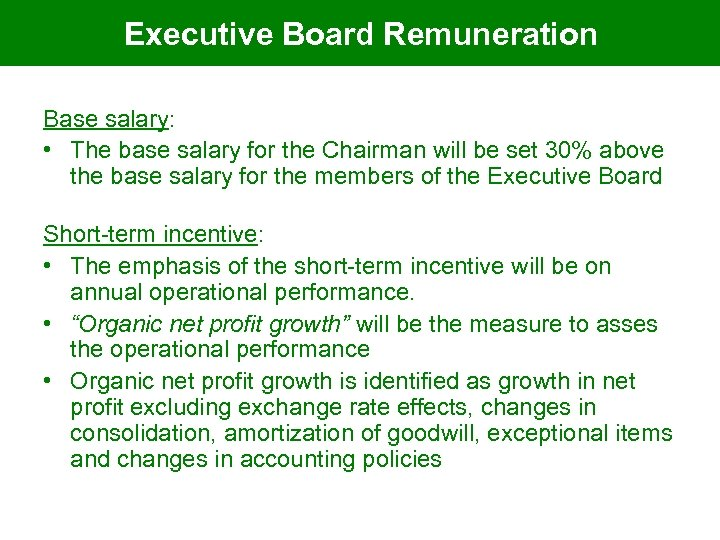 Executive Board Remuneration Base salary: • The base salary for the Chairman will be