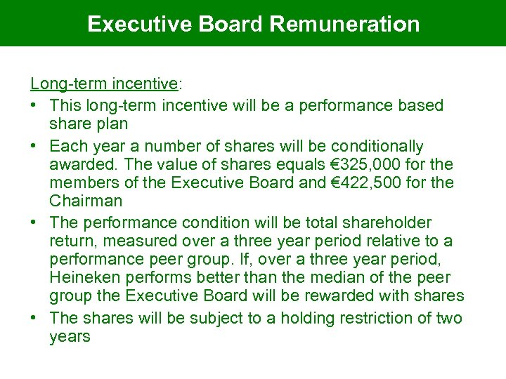 Executive Board Remuneration Long-term incentive: • This long-term incentive will be a performance based
