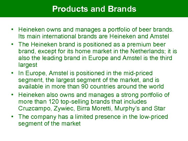 Products and Brands • Heineken owns and manages a portfolio of beer brands. Its