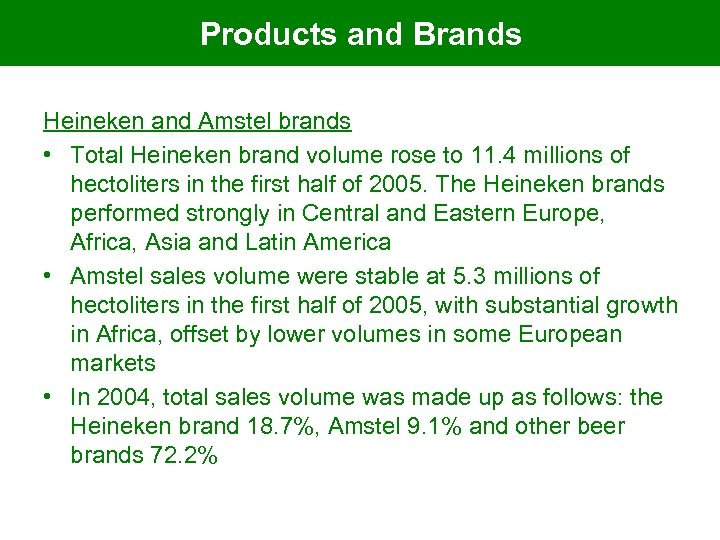 Products and Brands Heineken and Amstel brands • Total Heineken brand volume rose to