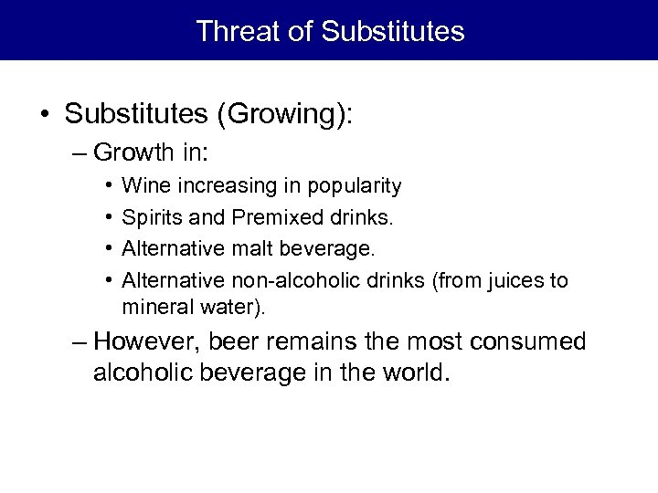 Threat of Substitutes • Substitutes (Growing): – Growth in: • • Wine increasing in