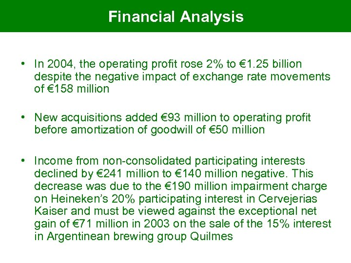 Financial Analysis • In 2004, the operating profit rose 2% to € 1. 25