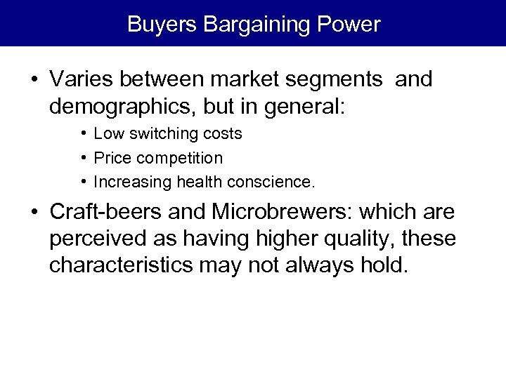 Buyers Bargaining Power • Varies between market segments and demographics, but in general: •