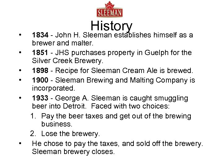 • • • History 1834 - John H. Sleeman establishes himself as a