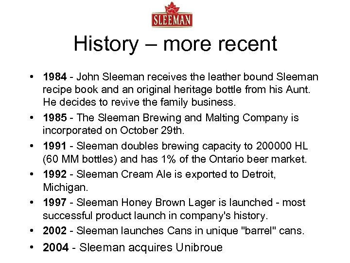 History – more recent • 1984 - John Sleeman receives the leather bound Sleeman