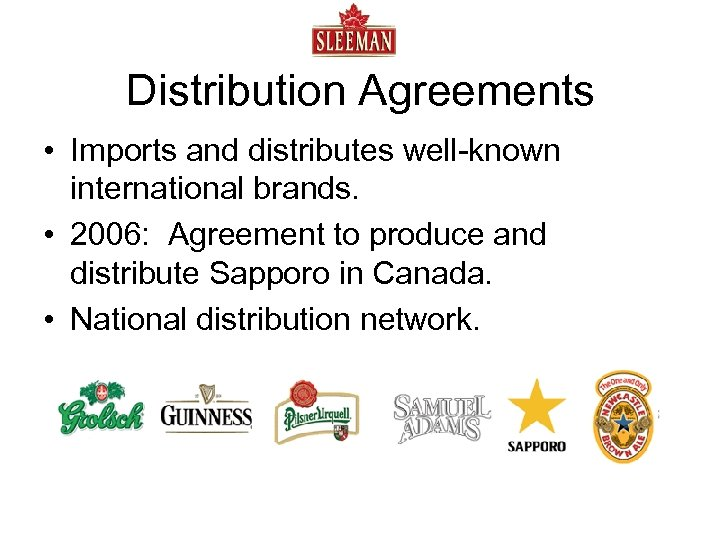 Distribution Agreements • Imports and distributes well-known international brands. • 2006: Agreement to produce