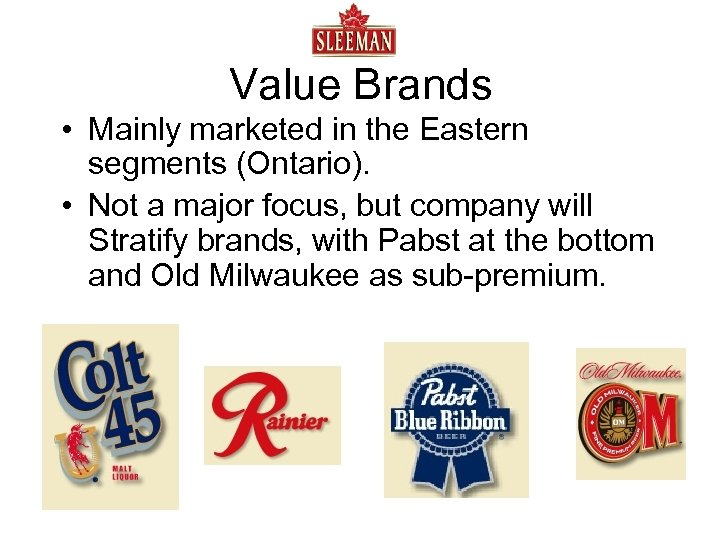 Value Brands • Mainly marketed in the Eastern segments (Ontario). • Not a major