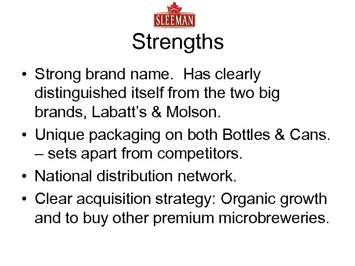 Strengths • Strong brand name. Has clearly distinguished itself from the two big brands,