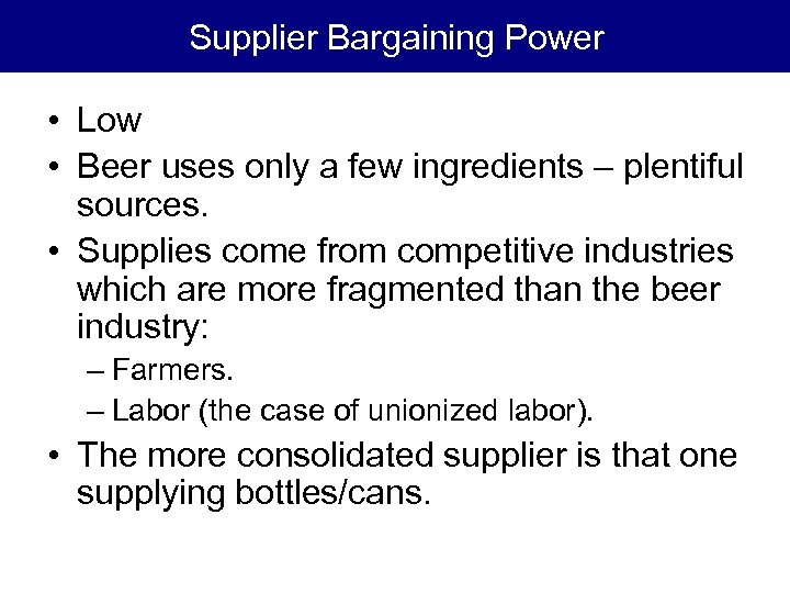 Supplier Bargaining Power • Low • Beer uses only a few ingredients – plentiful