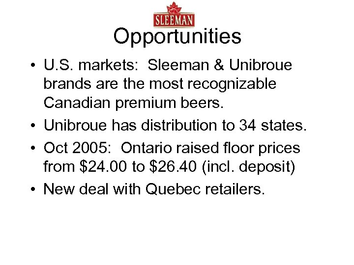 Opportunities • U. S. markets: Sleeman & Unibroue brands are the most recognizable Canadian