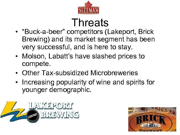 "Threats • ""Buck-a-beer"" competitors (Lakeport, Brick Brewing) and its market segment has been very"