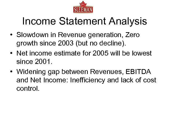 Income Statement Analysis • Slowdown in Revenue generation, Zero growth since 2003 (but no