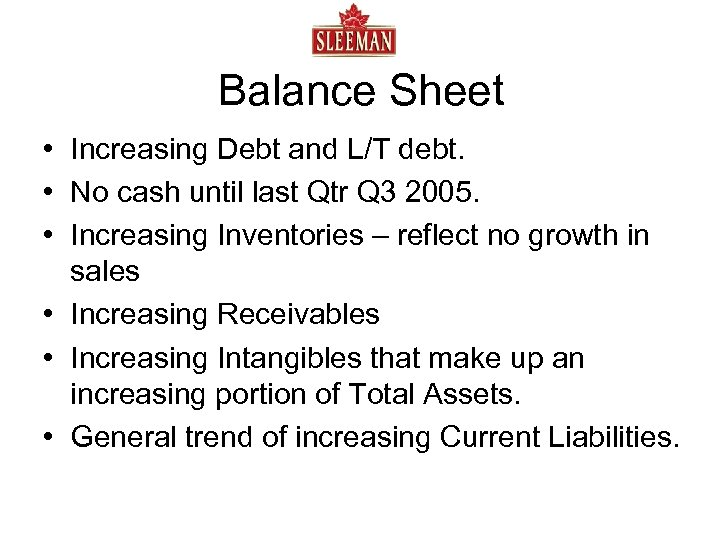 Balance Sheet • Increasing Debt and L/T debt. • No cash until last Qtr
