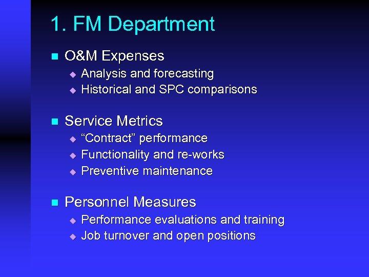 1. FM Department n O&M Expenses u u n Service Metrics u u u