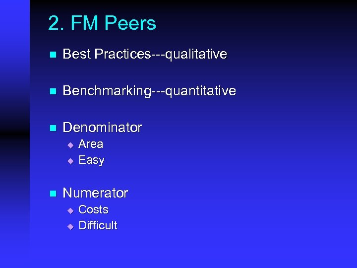 2. FM Peers n Best Practices---qualitative n Benchmarking---quantitative n Denominator u u n Area