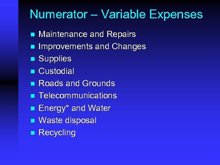 Numerator – Variable Expenses n n n n n Maintenance and Repairs Improvements and