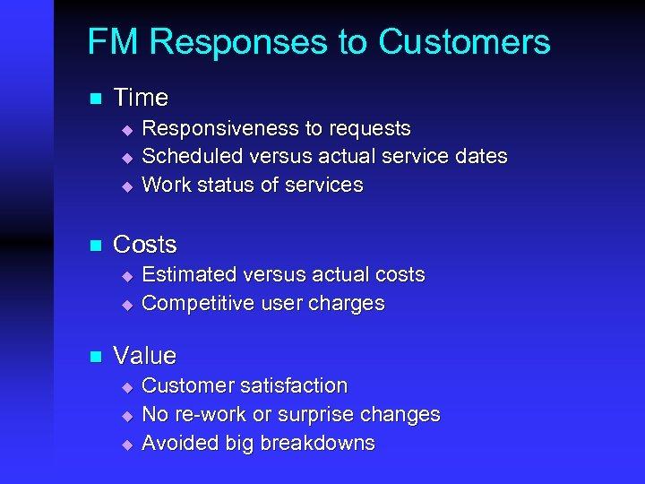 FM Responses to Customers n Time u u u n Costs u u n