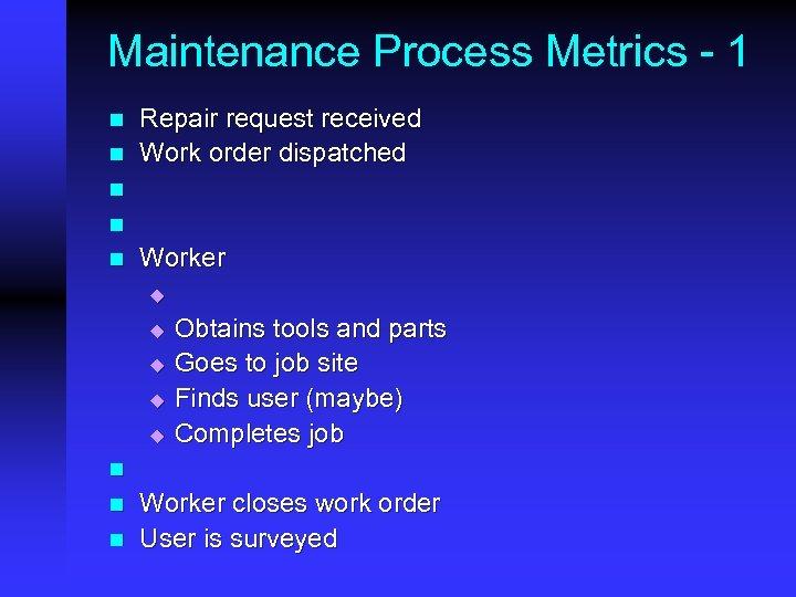 Maintenance Process Metrics - 1 n n Repair request received Work order dispatched n