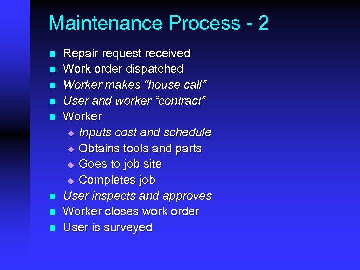 Maintenance Process - 2 n n n n Repair request received Work order dispatched