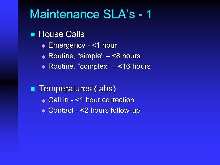 Maintenance SLA's - 1 n House Calls u u u n Emergency - <1