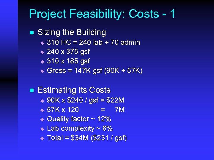 Project Feasibility: Costs - 1 n Sizing the Building u u n 310 HC