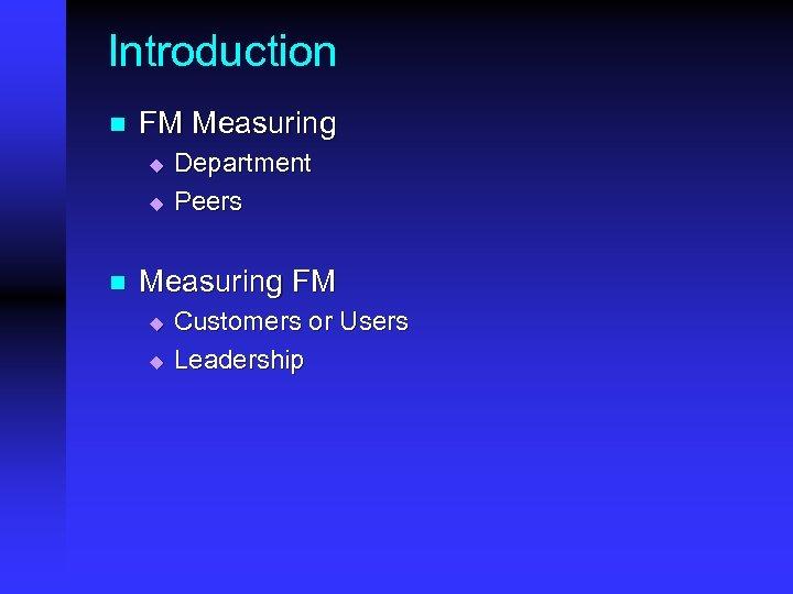 Introduction n FM Measuring u u n Department Peers Measuring FM u u Customers