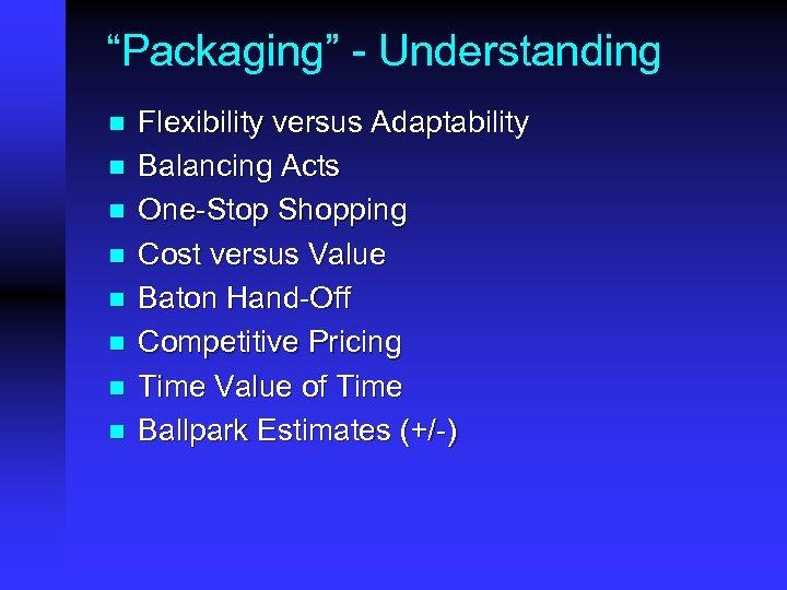 """""""Packaging"""" - Understanding n n n n Flexibility versus Adaptability Balancing Acts One-Stop Shopping"""