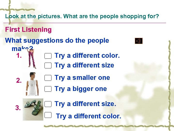 Look at the pictures. What are the people shopping for? First Listening What suggestions