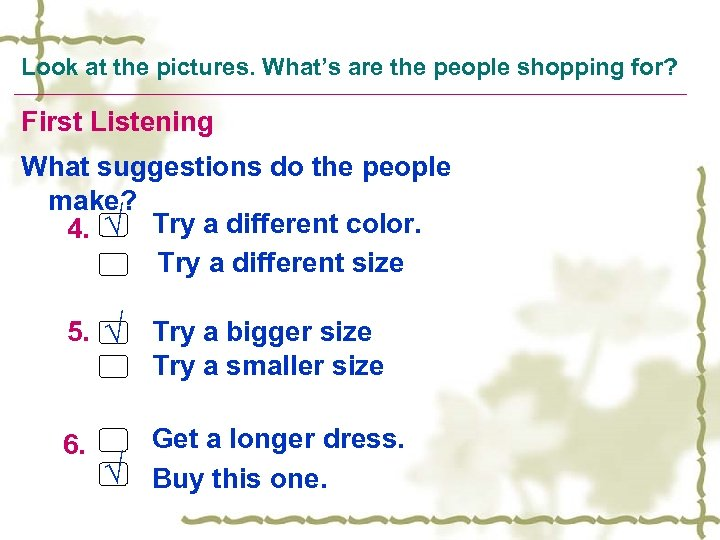 Look at the pictures. What's are the people shopping for? First Listening What suggestions