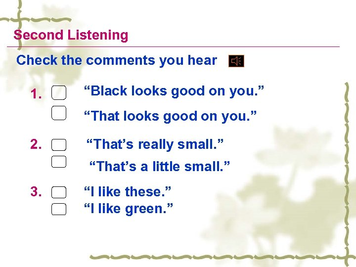 """Second Listening Check the comments you hear 1. """"Black looks good on you. """""""
