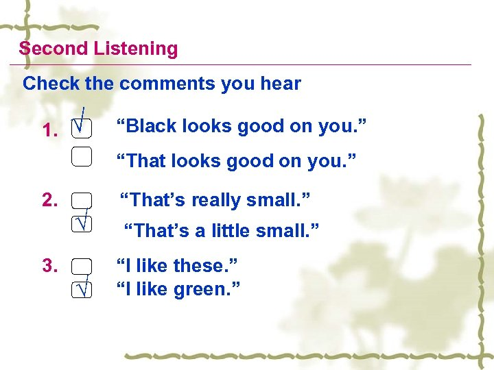 """Second Listening Check the comments you hear 1. √ """"Black looks good on you."""