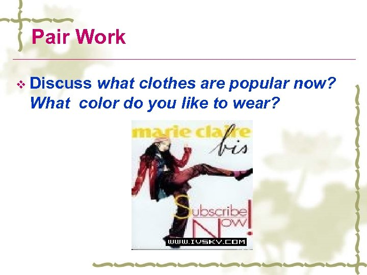 Pair Work v Discuss what clothes are popular now? What color do you like