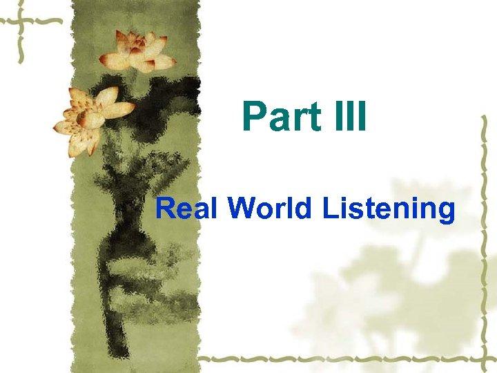 Part III Real World Listening