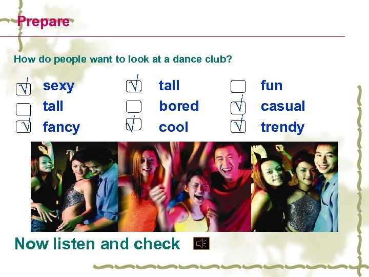 Prepare How do people want to look at a dance club? √ √ sexy