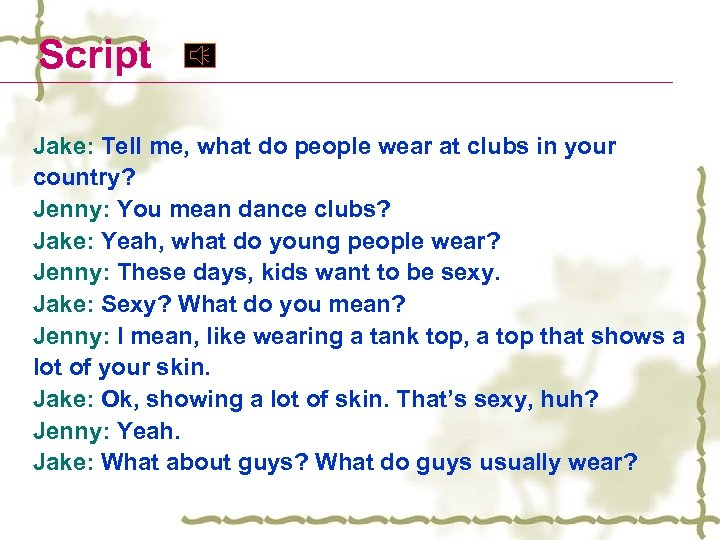 Script Jake: Tell me, what do people wear at clubs in your country? Jenny:
